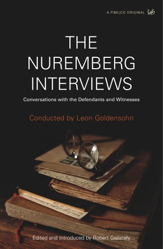 The Nuremberg Interviews: An American Psychiatrist's Conversations with the Defendants and Witnesses by Leon Goldensohn