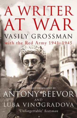 A Writer at War: Vasily Grossman with the Red Army 1941-1945 by Vasily Grossman