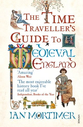 The Time Traveller's Guide to Medieval England: A Handbook for Visitors to the Fourteenth Century by Ian Mortimer