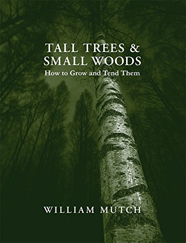 Tall Trees and Small Woods: How to Grow and Tend Them by Dr. William E. S. Mutch