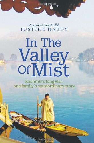 In the Valley of Mist: Kashmir's Long War - One Family's Extraordinary Story by Justine Hardy