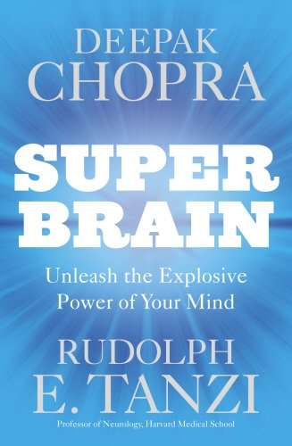 Super Brain: Unleashing the Explosive Power of Your Mind to Maximize Health, Happiness and Spiritual Well-being by Deepak Chopra