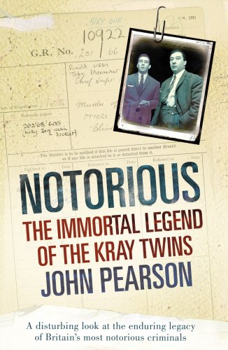Notorious: The Immortal Legend of the Kray Twins by John Pearson