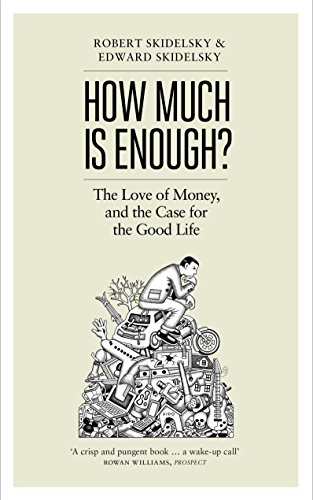 How Much is Enough?: Money and the Good Life by Robert Skidelsky