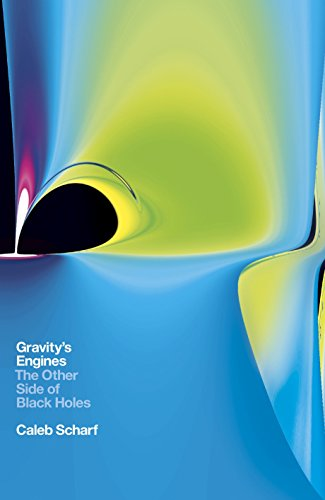 Gravity's Engines: The Other Side of Black Holes by Caleb A. Scharf