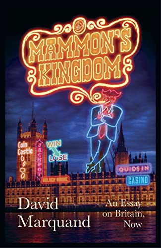 Mammon's Kingdom: An Essay on Britain, Now by David Marquand