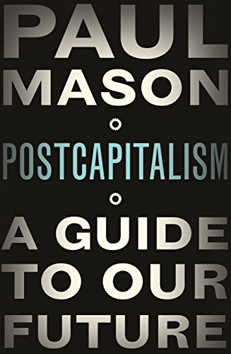 Postcapitalism: A Guide to Our Future by Paul Mason