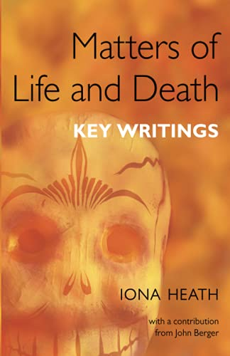 Matters of Life and Death: Key Writings by Iona Heath