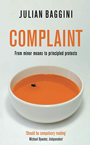 Complaint: From Minor Moans to Principled Protests by Julian Baggini