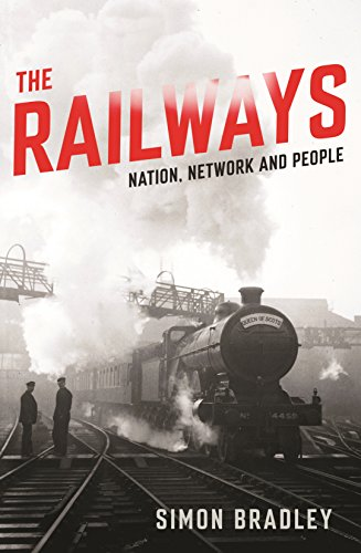 The Railways: Nation, Network and People by Simon Bradley