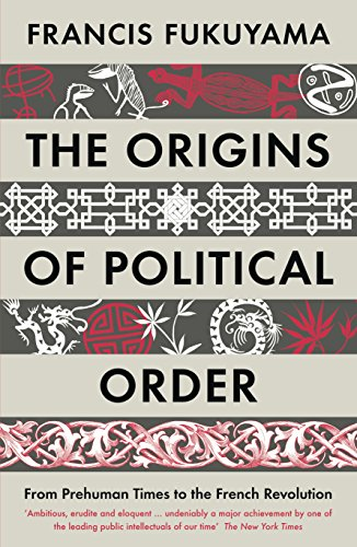 Origins of Political Order: From Prehuman Times to the French Revolution by Francis Fukuyama