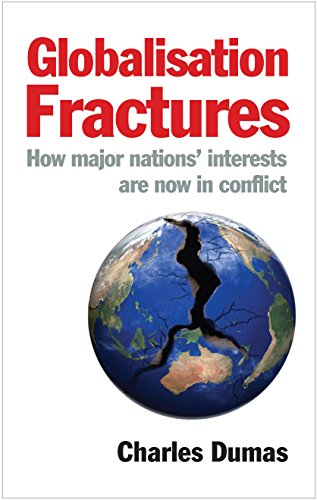 Globalisation Fractures: How Major Nations' Interests are Now in Conflict by Charles Dumas