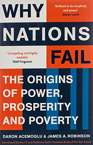 Why Nations Fail: The Origins of Power, Prosperity and Poverty by Daron Acemoglu