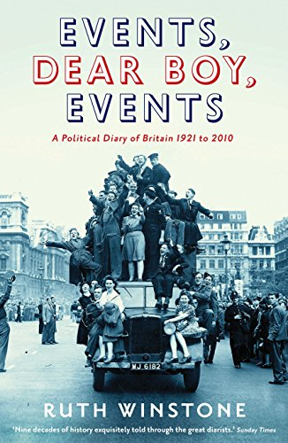 Events, Dear Boy, Events: A Political Diary of Britain 1921 to 2010 by Ruth Winstone