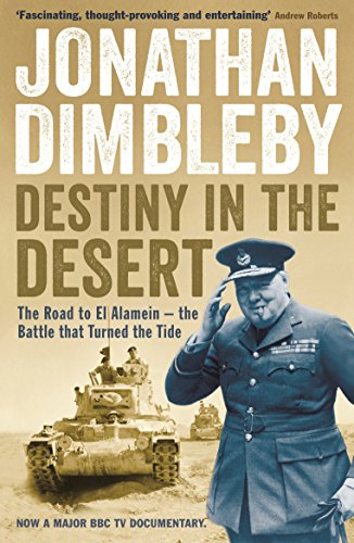 Destiny in the Desert: The Road to El Alamein  -  The Battle That Turned the Tide by Jonathan Dimbleby