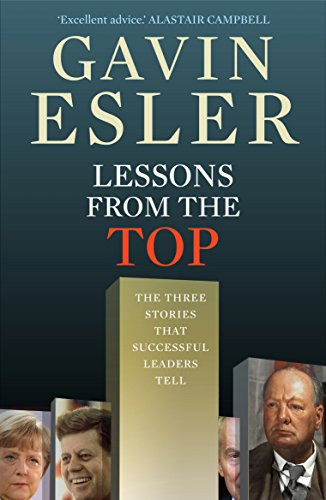 Lessons from the Top: The Three Universal Stories That All Successful Leaders Tell by Gavin Esler