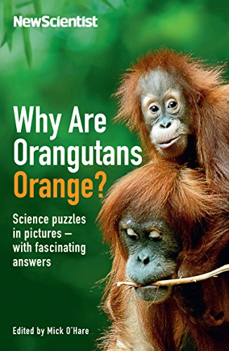 Why are Orangutans Orange?: Science Puzzles in Pictures - With Fascinating Answers by New Scientist