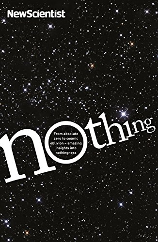 Nothing: From Absolute Zero to Cosmic Oblivion, Amazing Insights into Nothingness by New Scientist