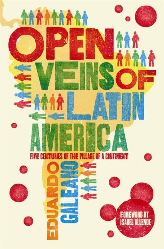 The Open Veins of Latin America: Five Centuries of the Pillage of a Continent by Eduardo Galeano