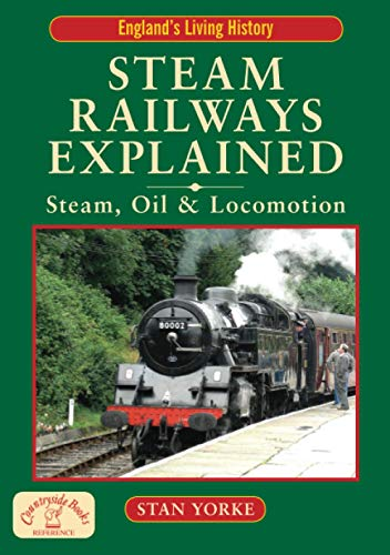 Steam Railways Explained: Steam, Oil and Locomotion by Stan Yorke