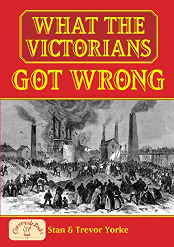 What the Victorians Got Wrong by Trevor Yorke