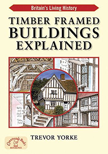 Timber-Framed Building Explained by Trevor Yorke