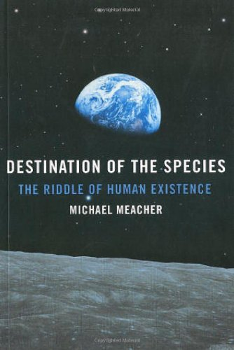 Destination of the Species: The Riddle of Human Existence by Michael Meacher