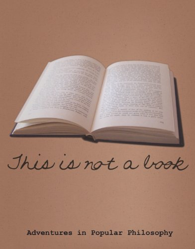 This is Not a Book: Adventures in Popular Philosophy by Michael Picard