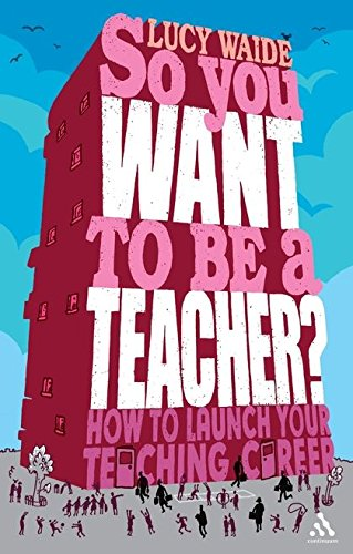 So You Want to be a Teacher by Lucy Waide