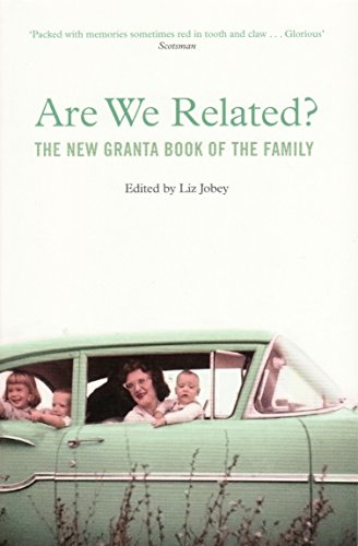 Are We Related?: The New Granta Book of the Family by Liz Jobey