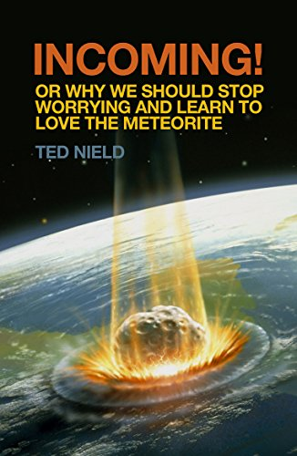 Incoming!: Or, Why We Should Stop Worrying and Learn to Love the Meteorite by Ted Nield