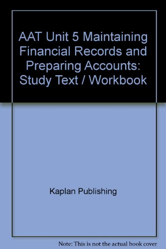 AAT Unit 5 Maintaining Financial Records and Preparing Accounts: Study Text /  Workbook by