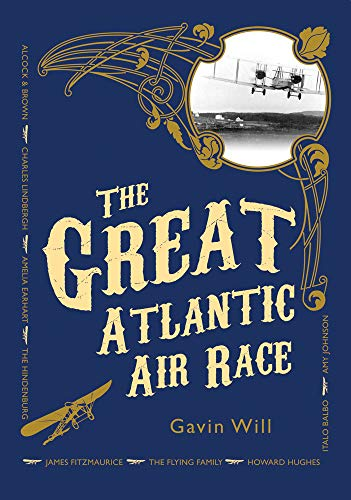 The Great Atlantic Air Race: The Magical Early Days of Flight by Gavin Will