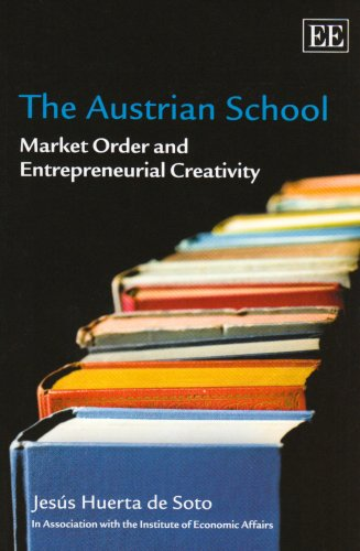 The Austrian School: Market Order and Entrepreneurial Creativity by Jesus Huerta de Soto