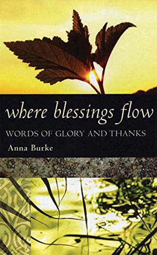 Where Blessings Flow: Words of Glory and Thanks by Anna Burke