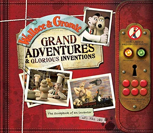 Wallace and Gromit Grand Adventures and Glorious Inventions: The Scrapbook of an Inventor... and His Dog by Penny Worms