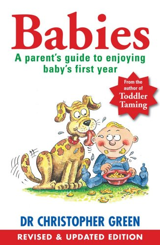 Babies: A Parent's Guide to Enjoying Baby's First Year by Christopher Green