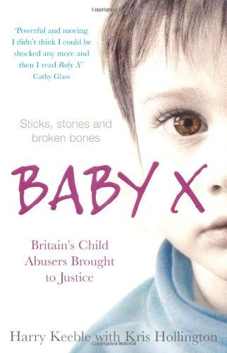 Baby X: Britain's Child Abusers Brought to Justice by Harry Keeble