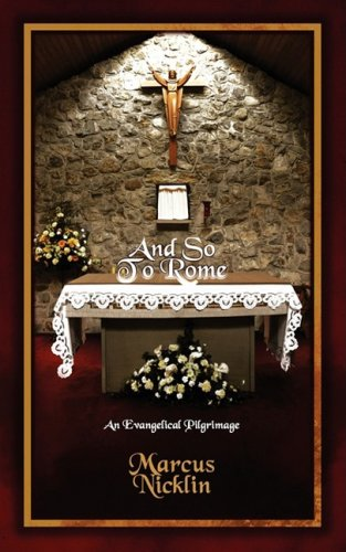 And So to Rome: An Evangelical Pilgrimage by Marcus Nicklin