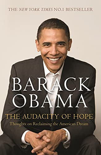 The Audacity of Hope: Thoughts on Reclaiming the American Dream by President Barack Obama