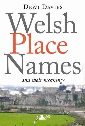 Welsh Place Names and Their Meanings by Dewi Davies