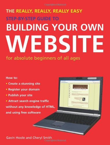 The Really, Really, Really Easy Step-by-step Guide to Building Your Own Website by Gavin Hoole