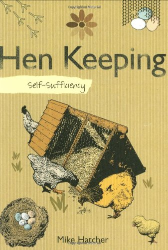 Self-sufficiency Hen Keeping by Mike Hatcher