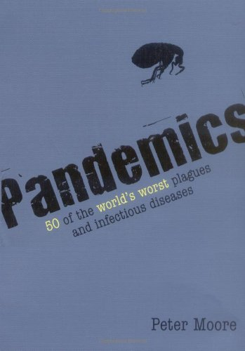 Pandemics: 50 of the World's Worst Plagues and Infectious Diseases by Peter Moore
