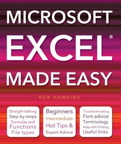 Microsoft Excel Made Easy: Hot Tips for Beginners, Intermediate and Advanced. by Rob Hawkins