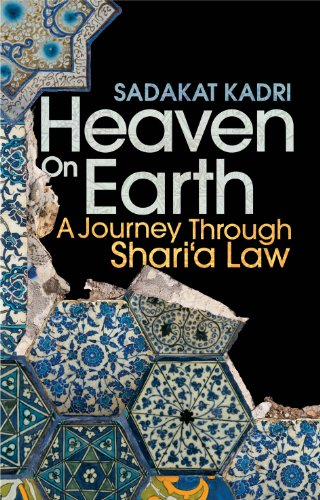 Heaven on Earth: A Journey Through Sharia Law by Sadakat Kadri