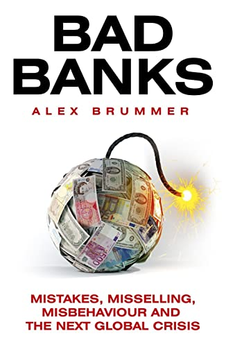 Bad Banks: Greed, Incompetence and the Next Global Crisis by Alex Brummer