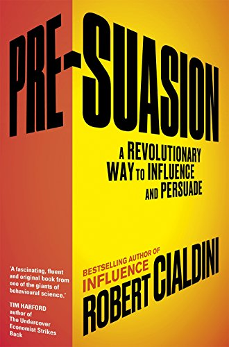 Pre-Suasion: A Revolutionary Way to Influence and Persuade by Professor Robert B. Cialdini