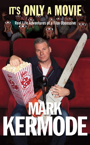 It's Only a Movie: Reel Life Adventures of a Film Obsessive by Mark Kermode