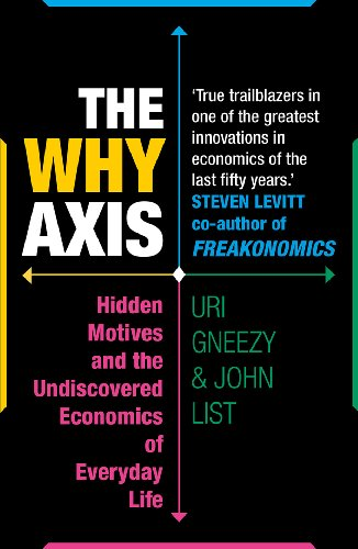 The Why Axis: Hidden Motives and the Undiscovered Economics of Everyday Life by Uri Gneezy